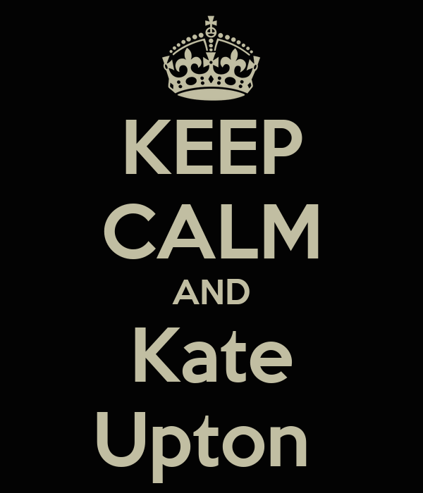 KEEP CALM AND Kate Upton