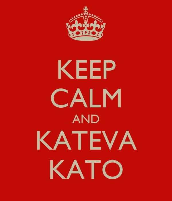 KEEP CALM AND KATEVA KATO