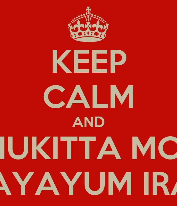 KEEP CALM AND KATHUKITTA MOTHA  VITHAYAYUM IRAKKU