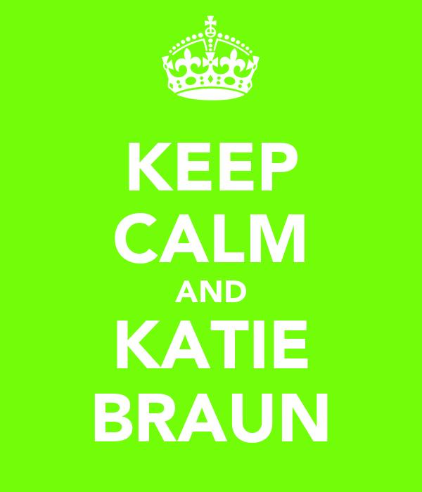 KEEP CALM AND KATIE BRAUN
