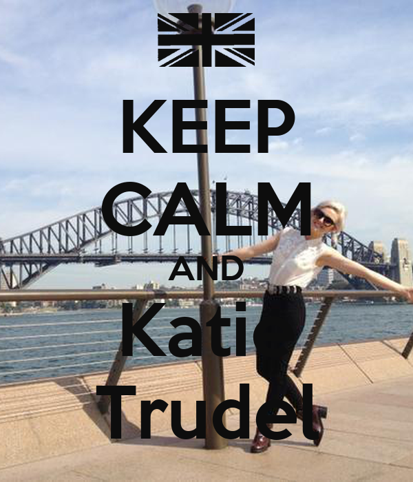 KEEP CALM AND Katie Trudel