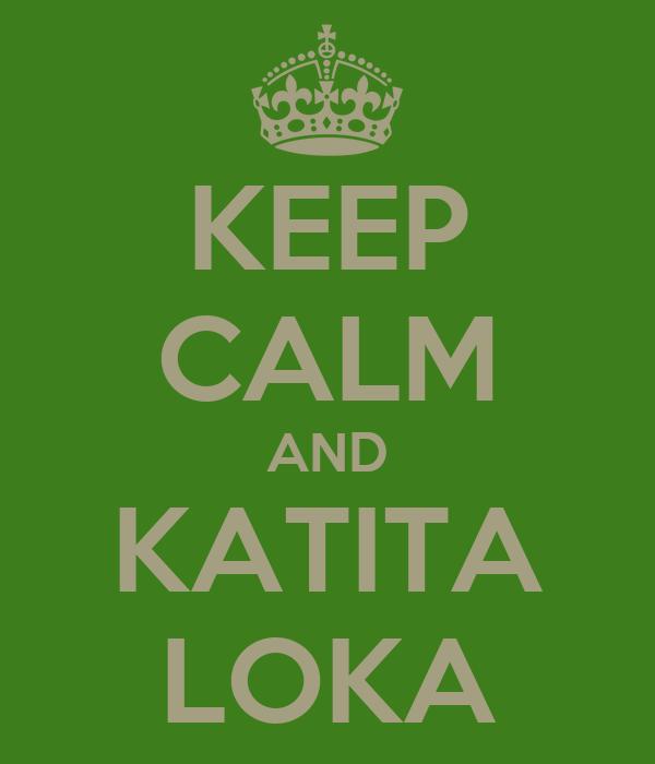 KEEP CALM AND KATITA LOKA