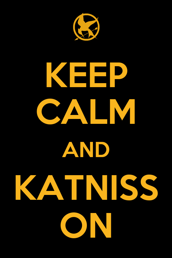 KEEP CALM AND KATNISS ON