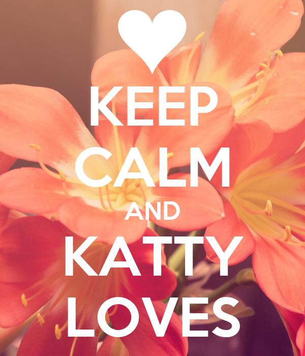 KEEP CALM AND KATTY LOVES