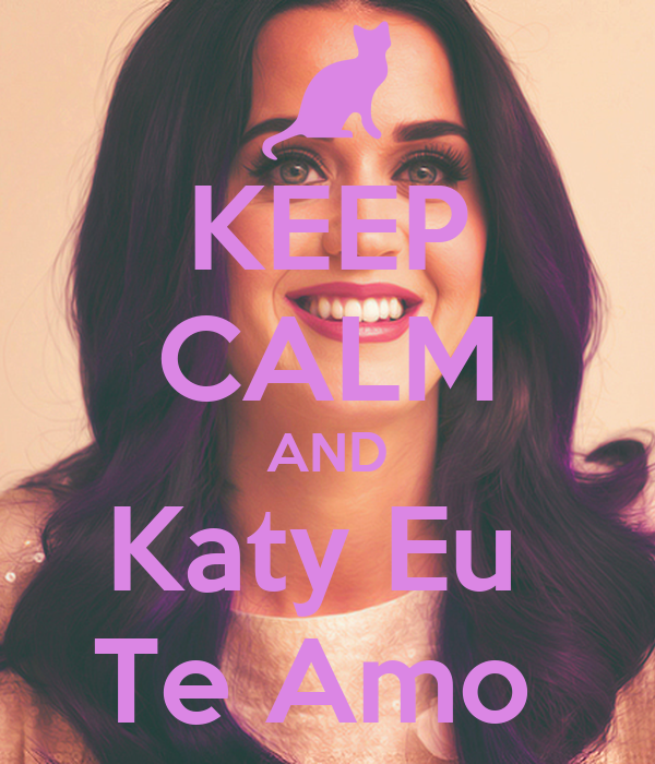 KEEP CALM AND Katy Eu  Te Amo