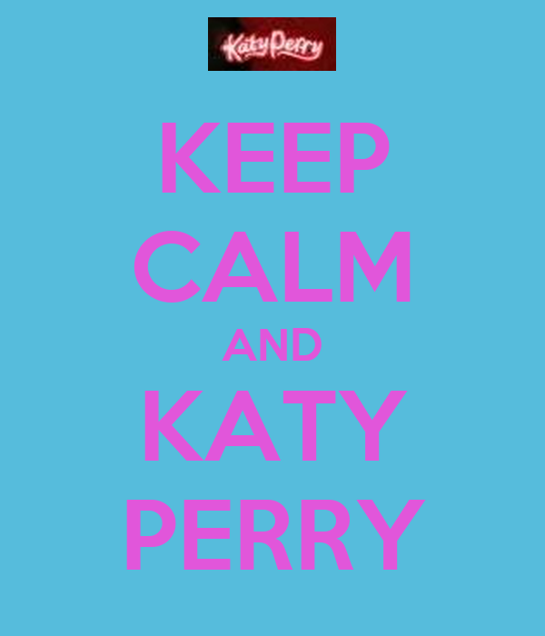 KEEP CALM AND KATY PERRY