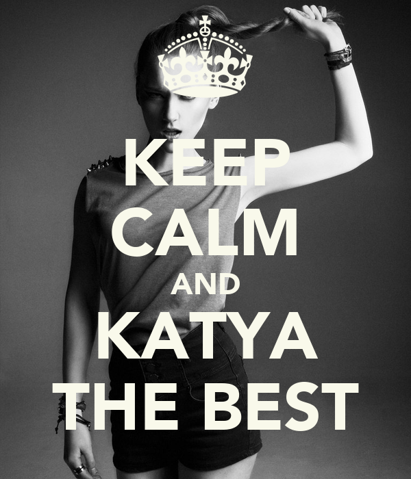 KEEP CALM AND KATYA THE BEST