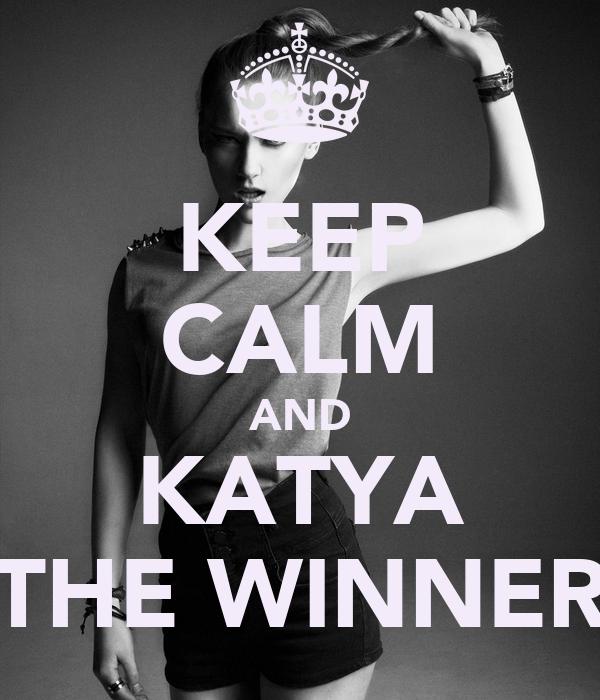 KEEP CALM AND KATYA THE WINNER