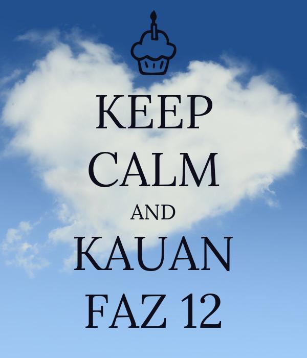 KEEP CALM AND KAUAN FAZ 12
