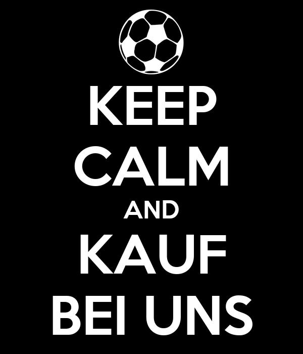 KEEP CALM AND KAUF BEI UNS