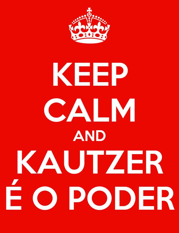 KEEP CALM AND KAUTZER É O PODER