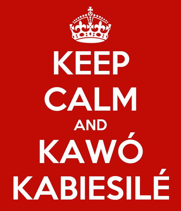 KEEP CALM AND KAWÓ KABIESILÉ