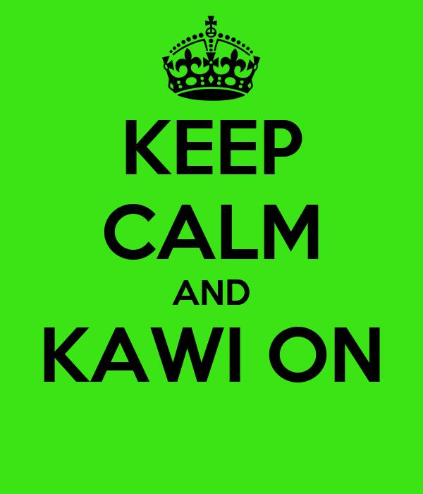 KEEP CALM AND KAWI ON