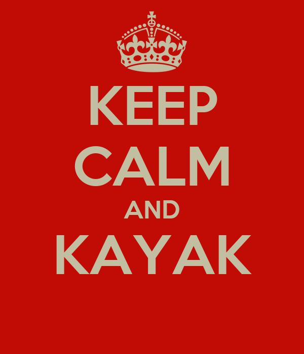 KEEP CALM AND KAYAK