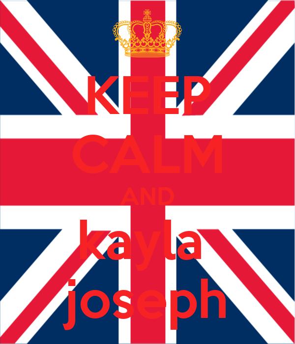 KEEP CALM AND kayla  joseph