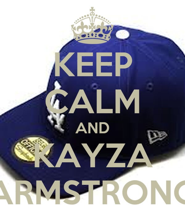 KEEP CALM AND KAYZA ARMSTRONG