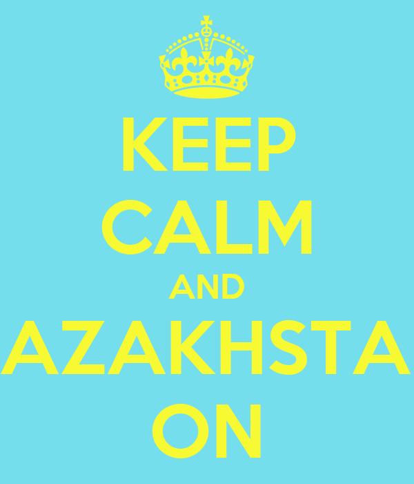 KEEP CALM AND KAZAKHSTAN ON