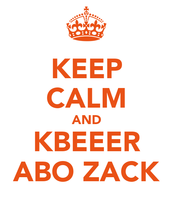 KEEP CALM AND KBEEER ABO ZACK