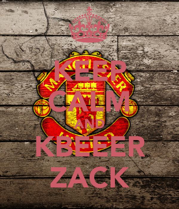 KEEP CALM AND KBEEER ZACK