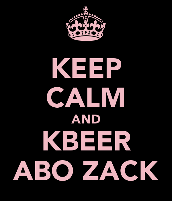 KEEP CALM AND KBEER ABO ZACK