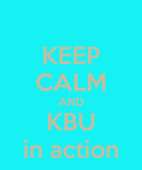KEEP CALM AND KBU in action