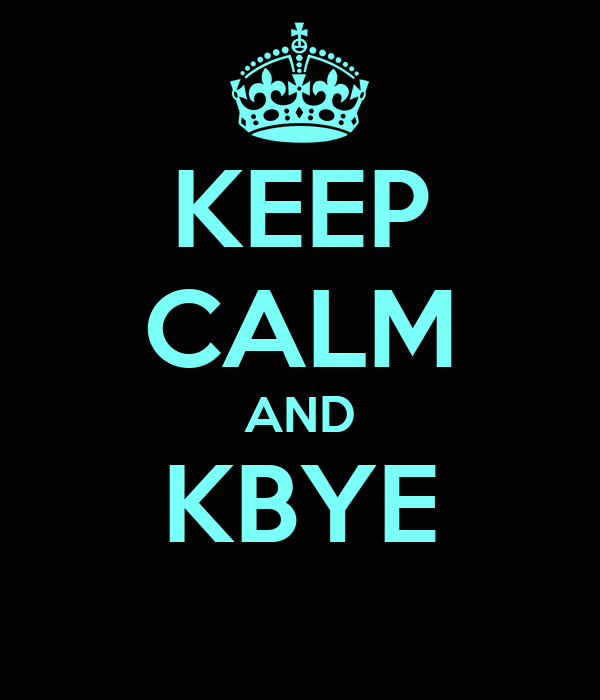 KEEP CALM AND KBYE