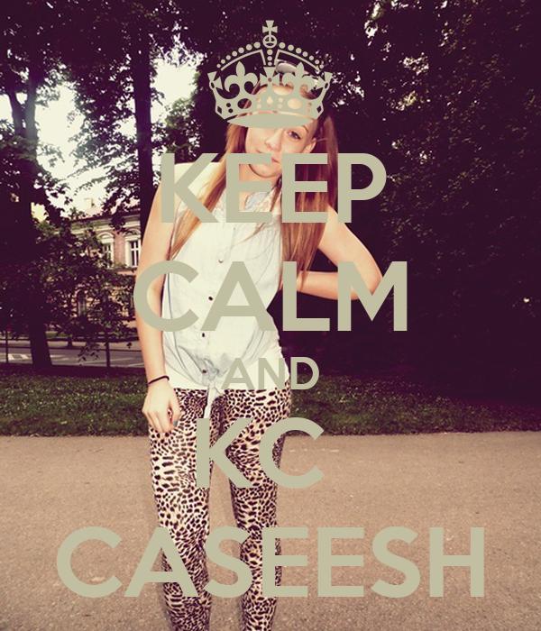 KEEP CALM AND KC  CASEESH