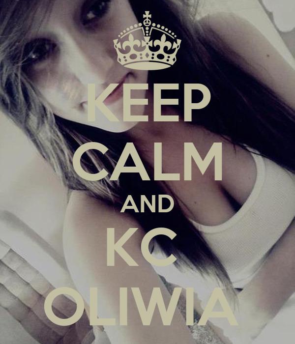 KEEP CALM AND KC  OLIWIA