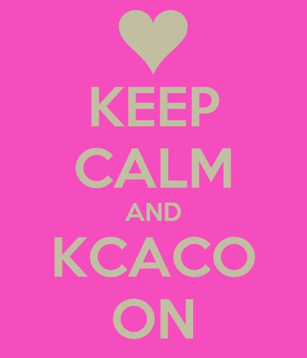 KEEP CALM AND KCACO ON