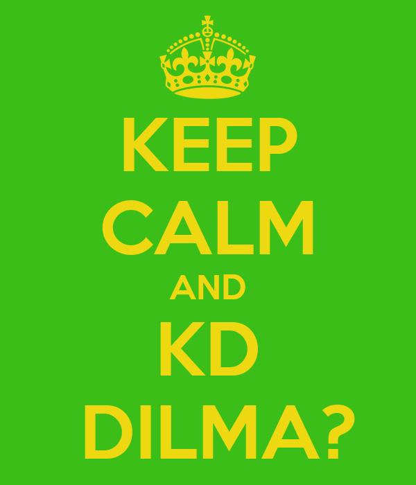 KEEP CALM AND  KD    DILMA?