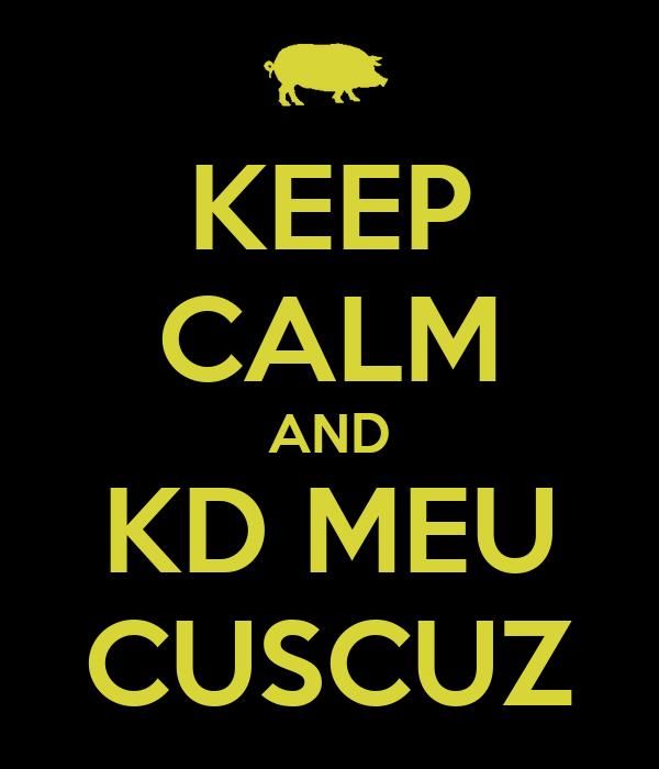 KEEP CALM AND KD MEU CUSCUZ