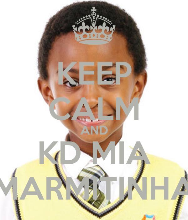 KEEP CALM AND KD MIA MARMITINHA