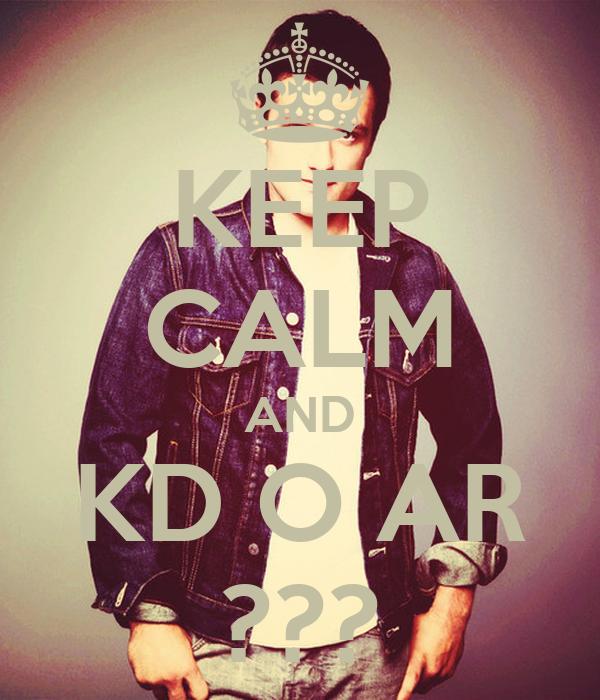 KEEP CALM AND KD O AR ???
