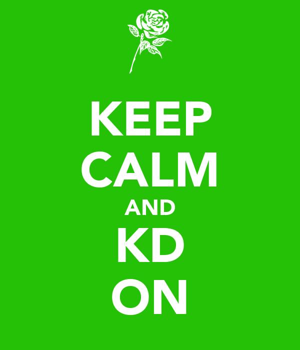 KEEP CALM AND KD ON