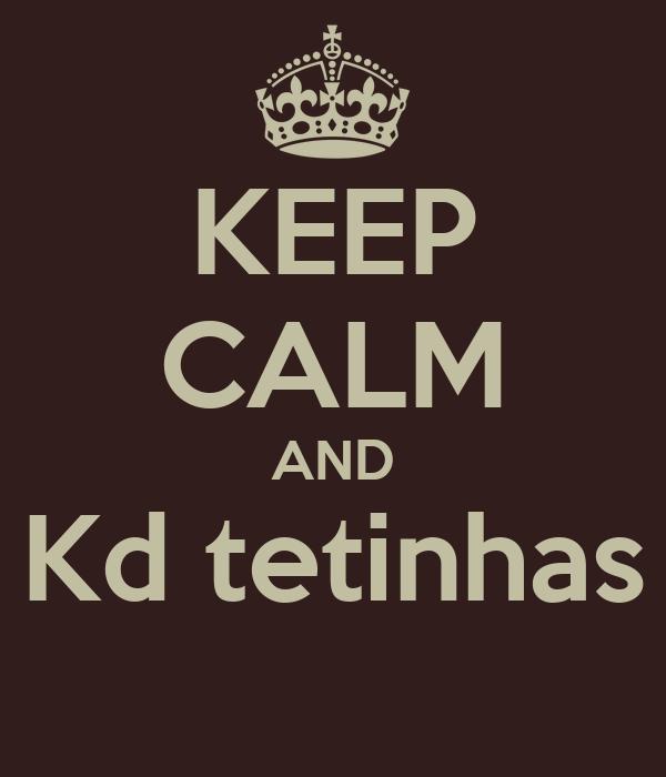 KEEP CALM AND Kd tetinhas