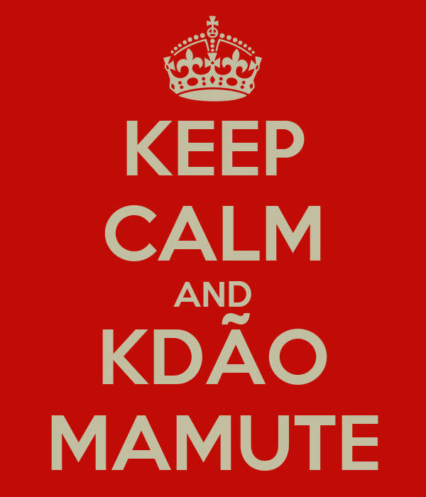 KEEP CALM AND KDÃO MAMUTE