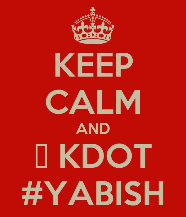KEEP CALM AND ♥ KDOT #YABISH