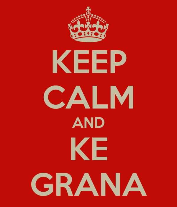 KEEP CALM AND KE GRANA