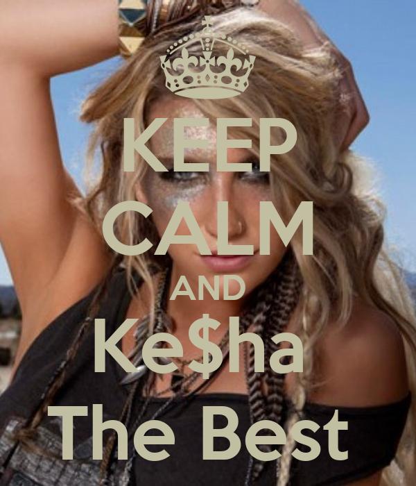 KEEP CALM AND Ke$ha  The Best