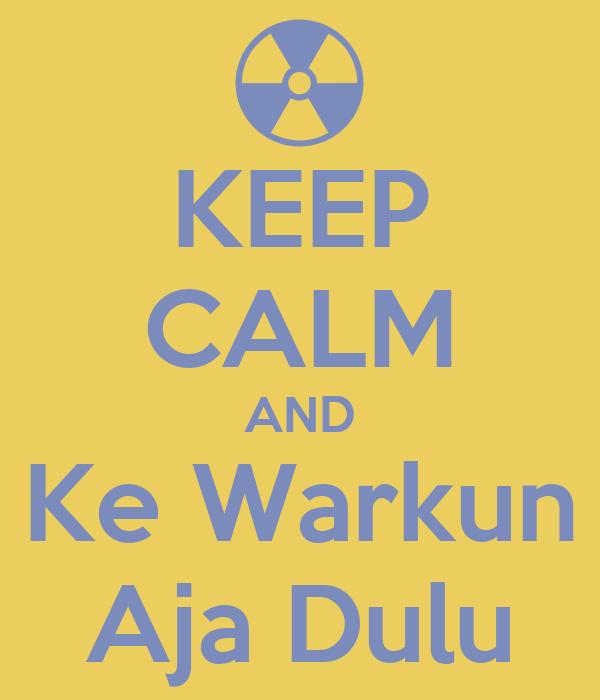 KEEP CALM AND Ke Warkun Aja Dulu