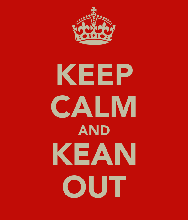 KEEP CALM AND KEAN OUT