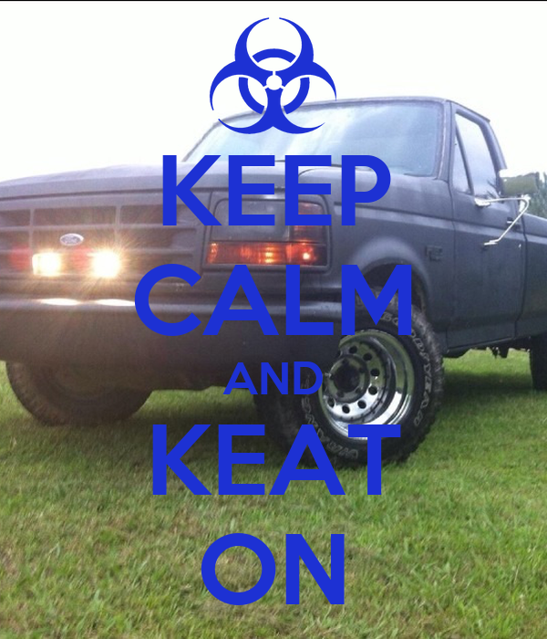 KEEP CALM AND KEAT ON