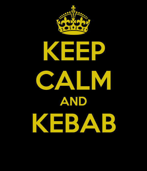 KEEP CALM AND KEBAB