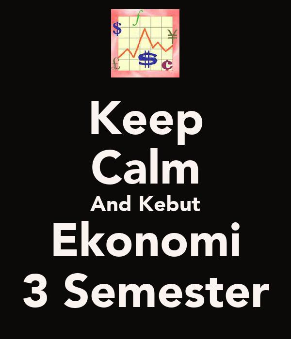 Keep Calm And Kebut Ekonomi 3 Semester