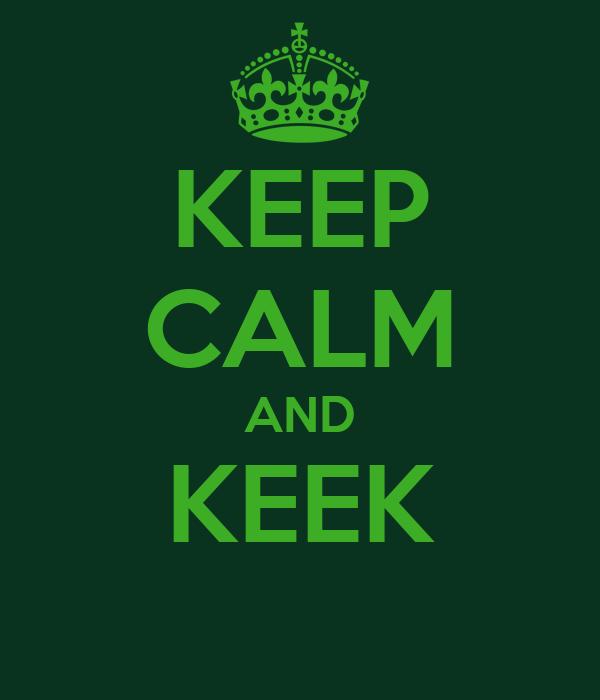 KEEP CALM AND KEEK