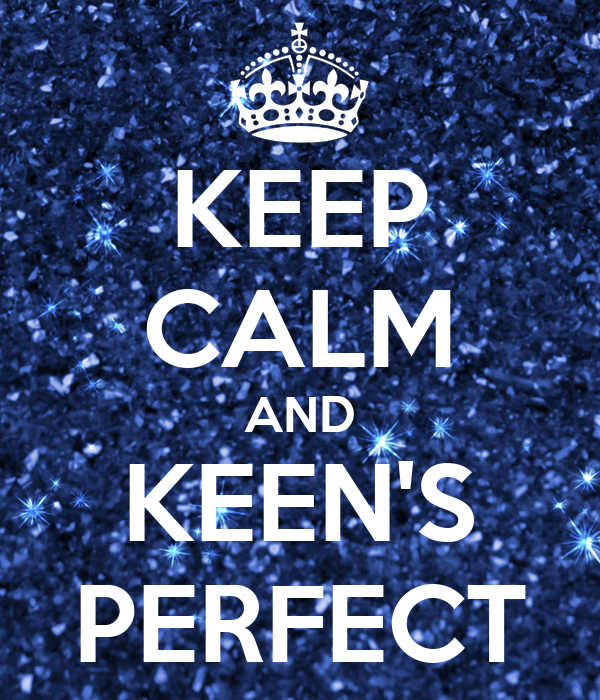 KEEP CALM AND KEEN'S PERFECT