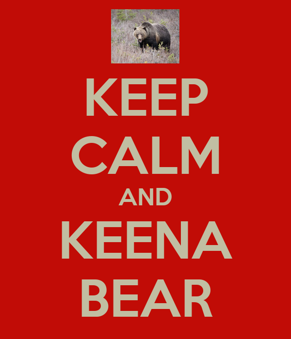 KEEP CALM AND KEENA BEAR