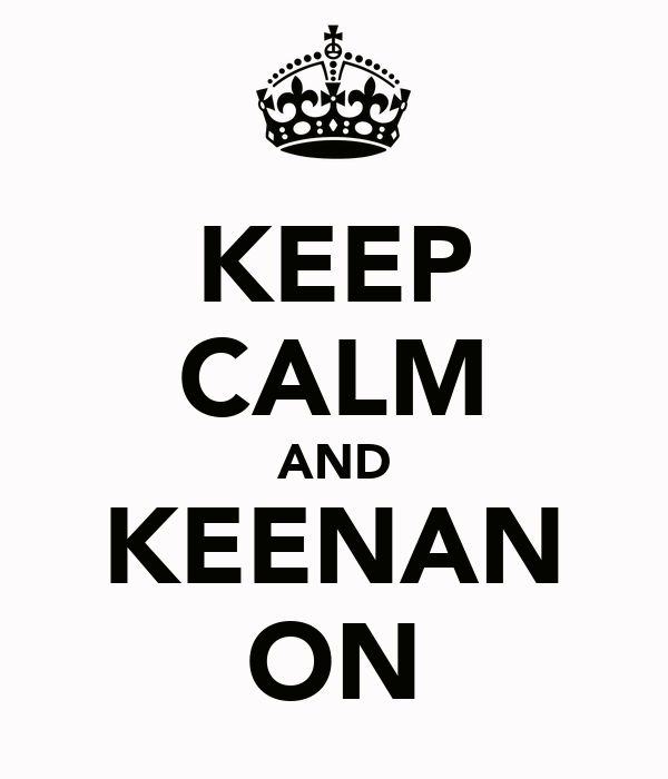 KEEP CALM AND KEENAN ON
