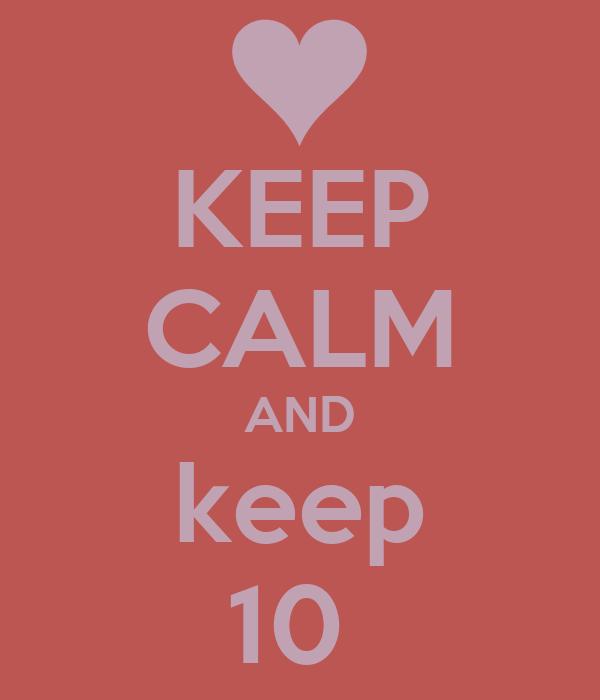 KEEP CALM AND keep 10