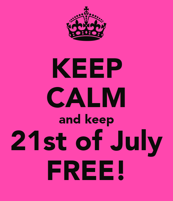 KEEP CALM and keep 21st of July FREE!
